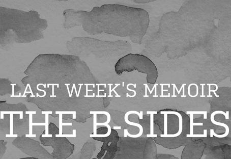 Last Week's Memoir: Experience the B-Sides