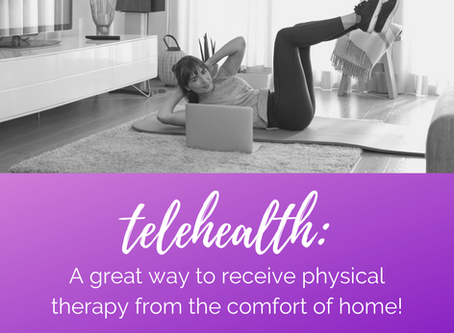 Telehealth: A Great Way to Receive Physical Therapy From the Comfort of Home!