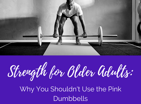 Strength Training for Older Adults: Why You Shouldn't Use the Pink Dumbbells
