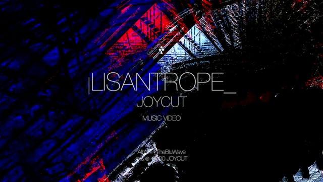 LISANTROPE - JoyCut (Music Video)