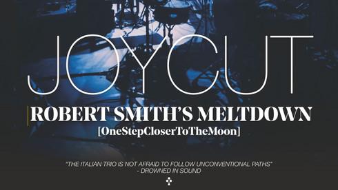 JOUCUT. ROBERT SMITH'S MELTDOWN (FEATURE MUSIC DOCUMENTARY)