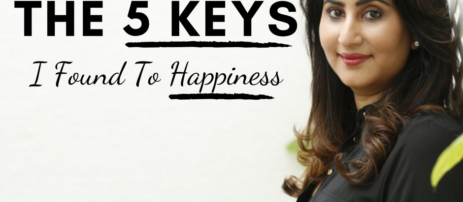 The 5 Keys I Found To Happiness