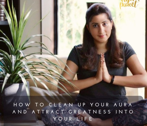 How to Clean Up Your Aura to Attract Greatness into Your Life
