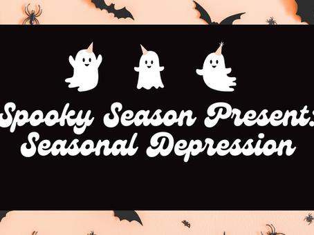 Spooky Season presents: Seasonal Depression