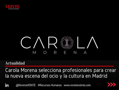 Carola Morena selecciona profesionales para crear la nueva escena del ocio y la cultura en Madrid
