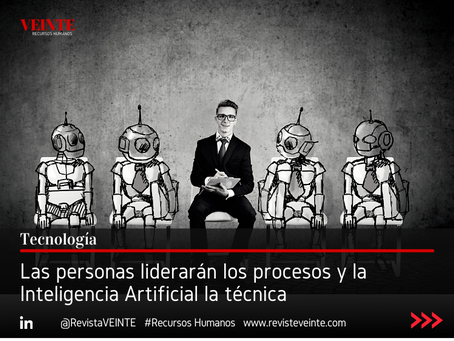 Las personas liderarán los procesos y la Inteligencia Artificial la técnica