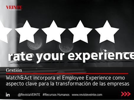 Watch&Act incorpora el Employee Experience como aspecto clave para la transformación de las empresas