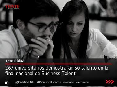 267 universitarios demostrarán su talento en la final nacional de Business Talent