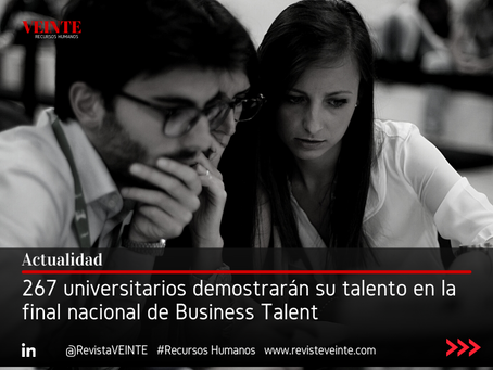 267 universitarios demostrarán su talento en la final nacional de Business Talent