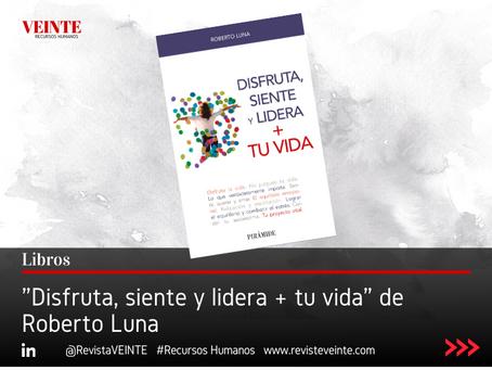 """""""Disfruta, siente y lidera + tu vida"""" de Roberto Luna"""