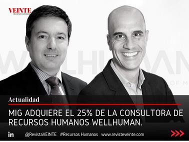 MIG ADQUIERE EL 25% DE LA CONSULTORA DE RECURSOS HUMANOS WELLHUMAN.