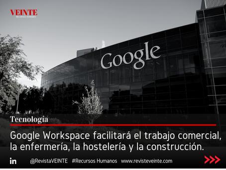 Google Workspace facilitará el trabajo comercial, la enfermería, la hostelería y la construcción.