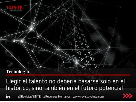 Elegir el talento no debería basarse solo en el histórico, sino también en el futuro potencial