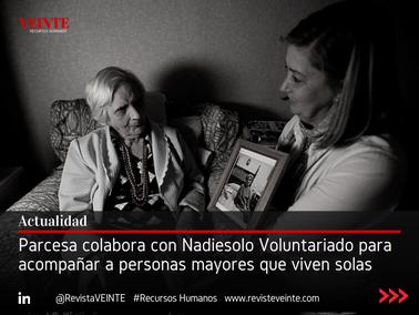 Parcesa colabora con Nadiesolo Voluntariado para acompañar a personas mayores que viven solas
