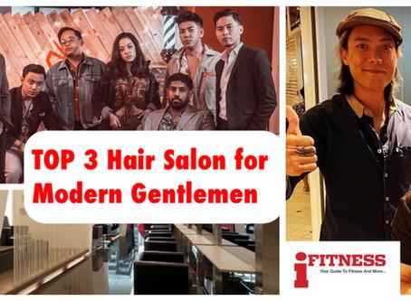 Top 3 Hair Salon to visit for the Modern Gentlemen