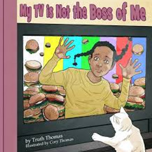 My TV is Not the Boss of Me by Truth Thomas and Cory Thomas