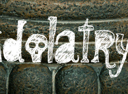 Idolatry - The First and worst sin