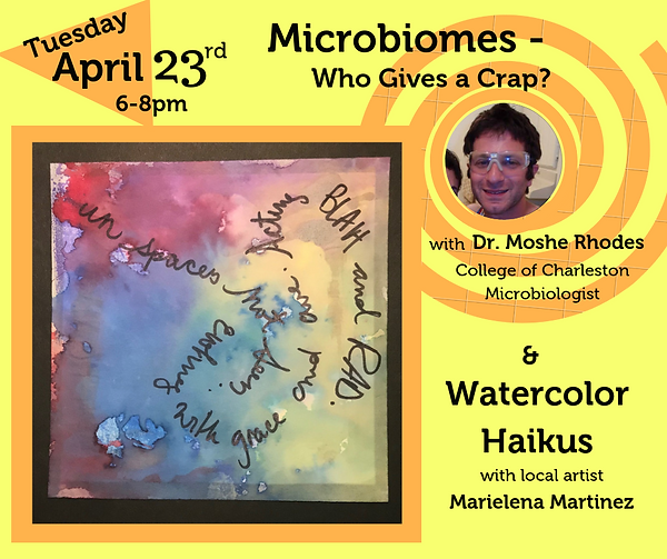 Microbiomes with Dr. Moshe Rhodes, College of Charleton microbiologist and Watercolor Haikus with Marielena Martinez, Cultivate SciArt artist