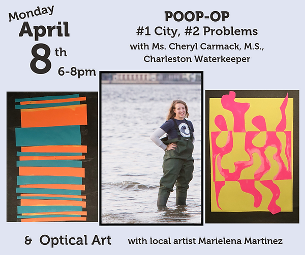 Poop-Op #1 City #2 Problems with Cheryl Carmack, Charleston Waterkeeper and Optical Art with Marielena Martinez, Cultivate SciArt artist