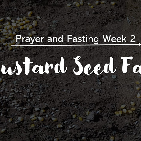 Prayer & Fasting: Mustard Seed Faith (Week 2, 2021)