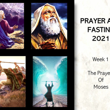 Prayer & Fasting: The Prayers of Moses (Week 1, 2021)