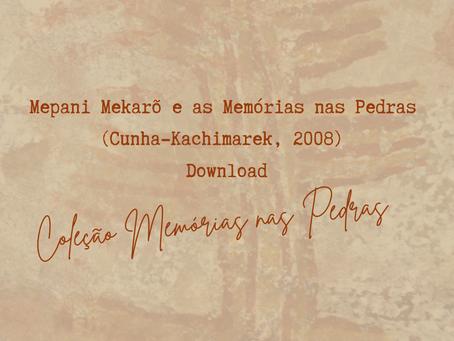Mepani Mekarõ e as Memórias nas Pedras (Cunha-Kachimarek, 2008) - Download