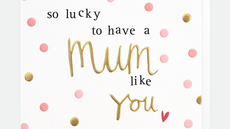 So Lucky To Have A Mum Like You