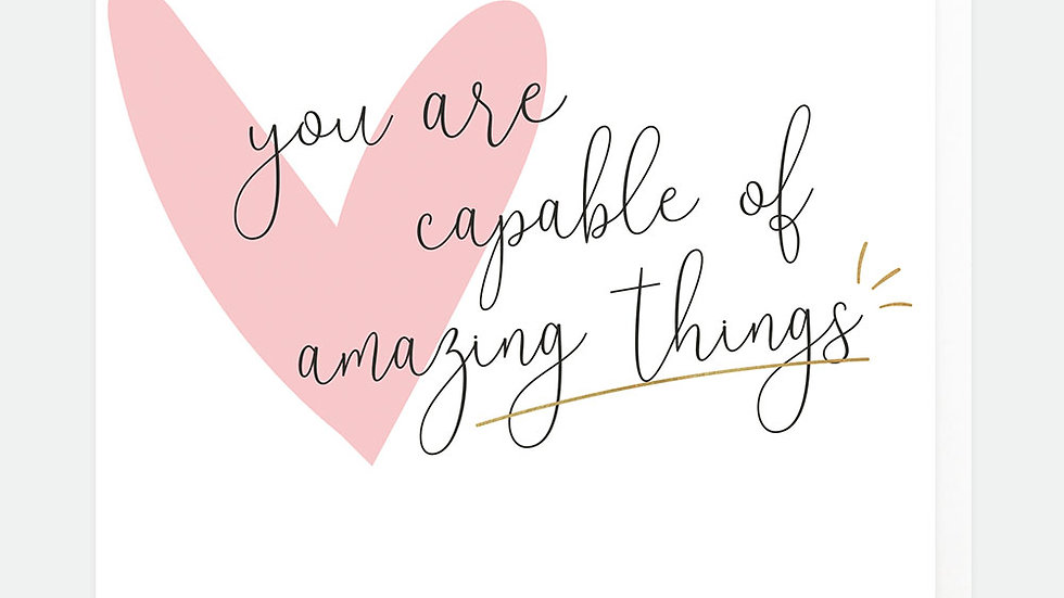 You Are Very Capable Of Amazing Things