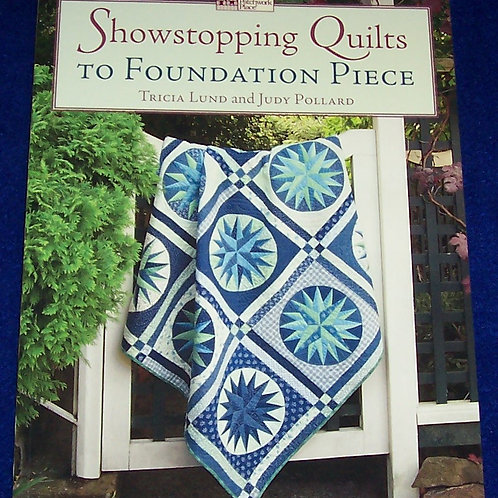 Showstopping Quilts to Foundation Piece Tricia Lund Quilt Book