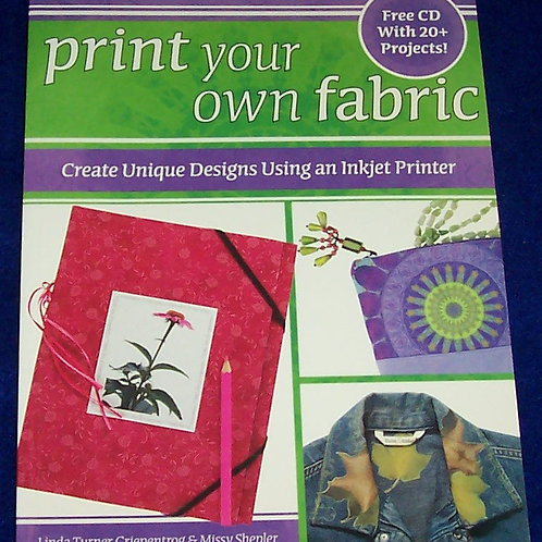 Print Your Own Fabric Linda Turner Griepentrog Quilt Book