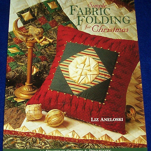 Simple Fabric Folding for Christmas Liz Aneloski Quilt Book