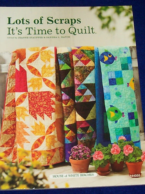 Lots of Scraps It's Time to Quilt Jeanne Stauffer Quilt Book