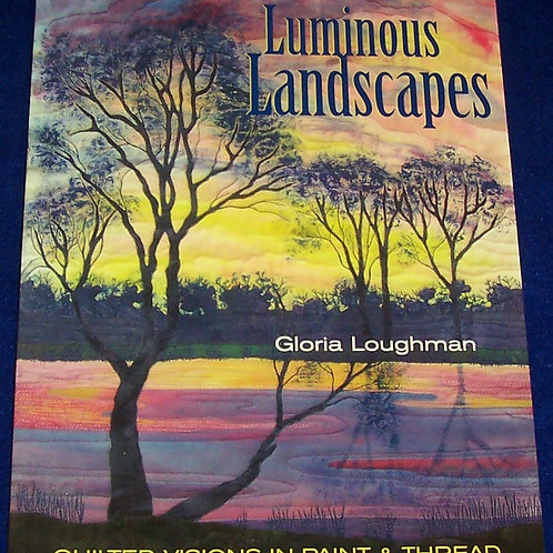 Luminous Landscapes Gloria Loughman Quilt Book