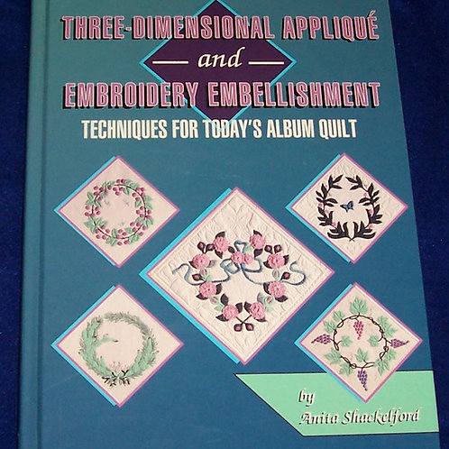 Three Dimensional Applique and Embroidery Embellishment Anita Shackel Quilt Book