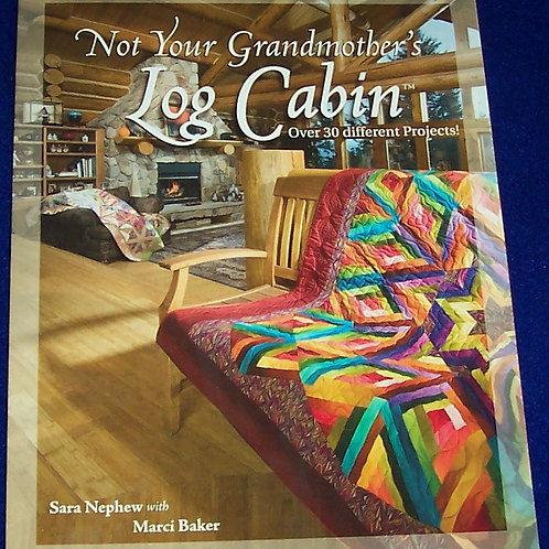 Not Your Grandmother's Log Cabin Sar Nephew Quilt Book