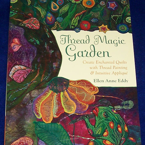 Thread Magic Garden Ellen Anne Eddy Quilt Book
