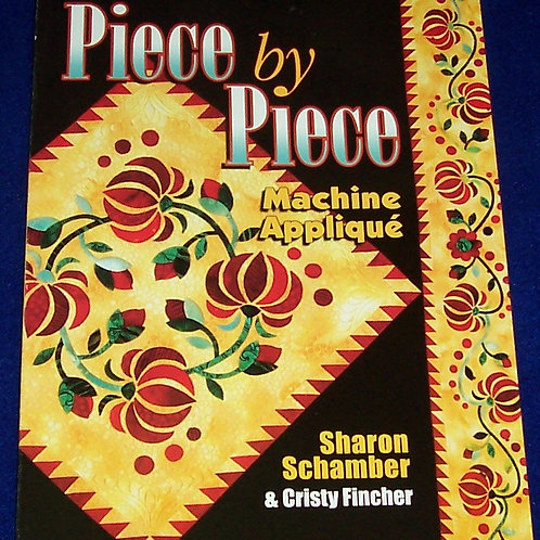 Piece by Piece Machine Applique Sharon Schamber Quilt Book