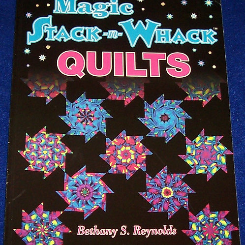 Magic Stack-n-Whack Quilts Bethany S. Reynolds Quilt Book