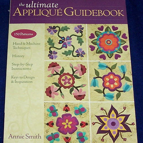 The Ultimate Applique Guidebook Annie Smith Quilt Book