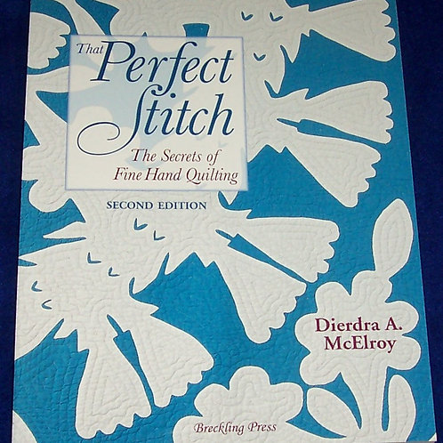 That Perfect Stitch Dierdra A. McElroy Quilt Book