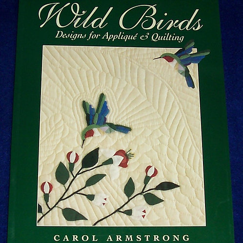 Wild Birds Designs for Applique & Quilting Carol Armstrong Quilt Boo