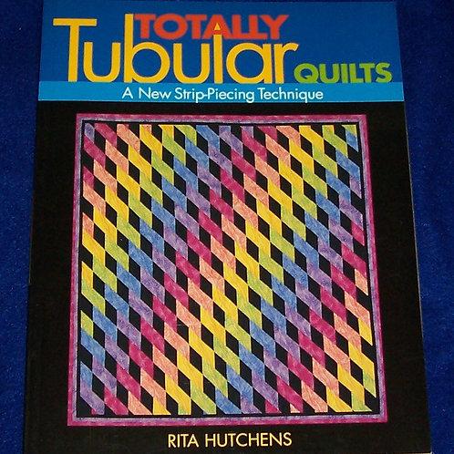Totally Tubular Quilts Rita Hutchens Quilt Book