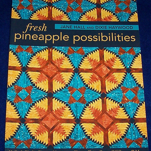 Fresh Pineapple Possibilities Jane Hall Dixie Haywood Quilt Book