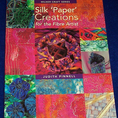 Silk Paper Creations for the Fibre Artist Judith Pinnell Book