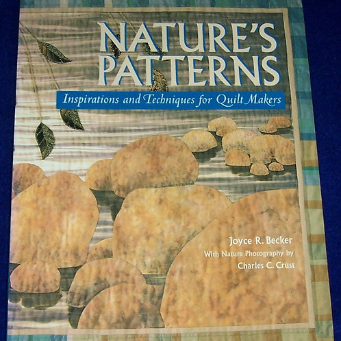 Nature's Patterns Inspirations and Techniques Joyce R. Becker Quilt Book