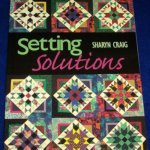 Setting Solutions Sharyn Craig Quilt Book