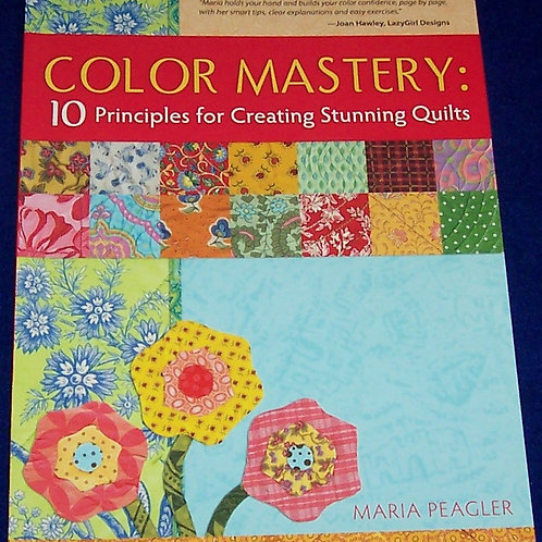 Color Mastery 10 Principles for Creating Stunning Quilts Maria PeaglerQuilt Book