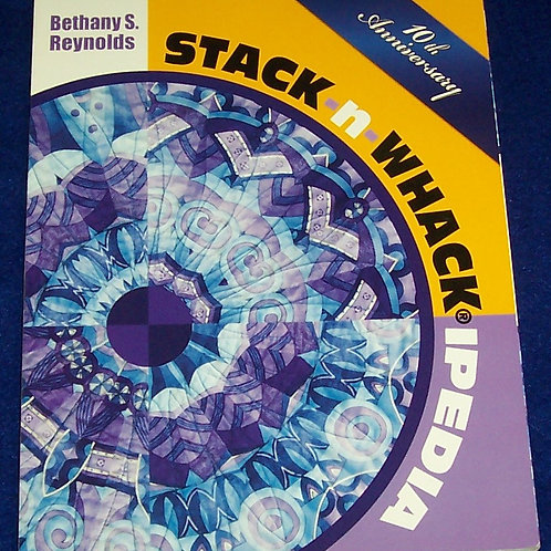 Stack-n-WhackIpedia Bethany S. Reynolds 10th Anniversary Quilt Book