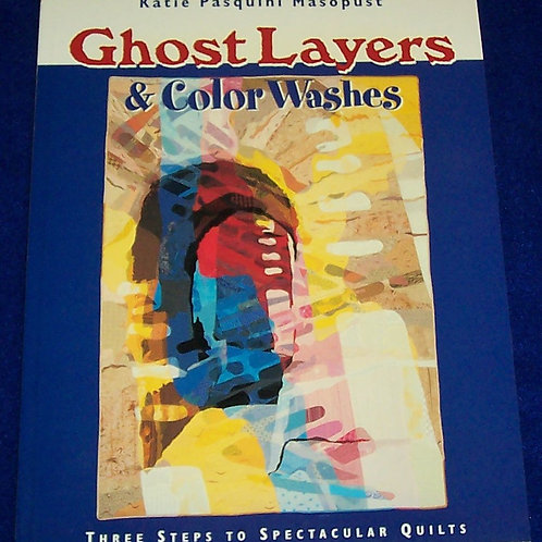 Ghost Layers & Color Washes Katie Pasquini Masopust Quilt Book