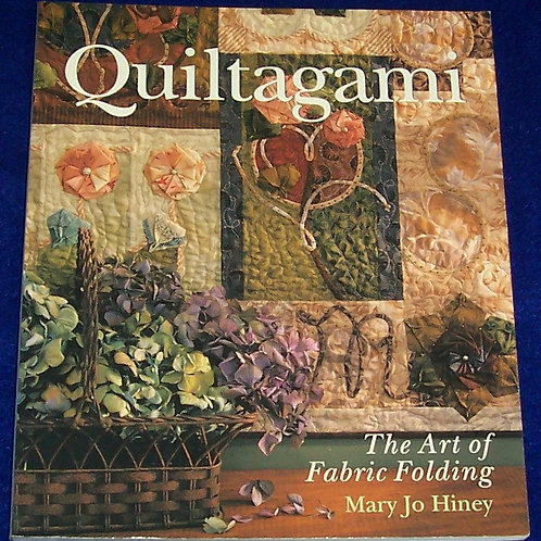 Quiltagami Art of Fabric Folding Mary Jo Hiney Quilt Book